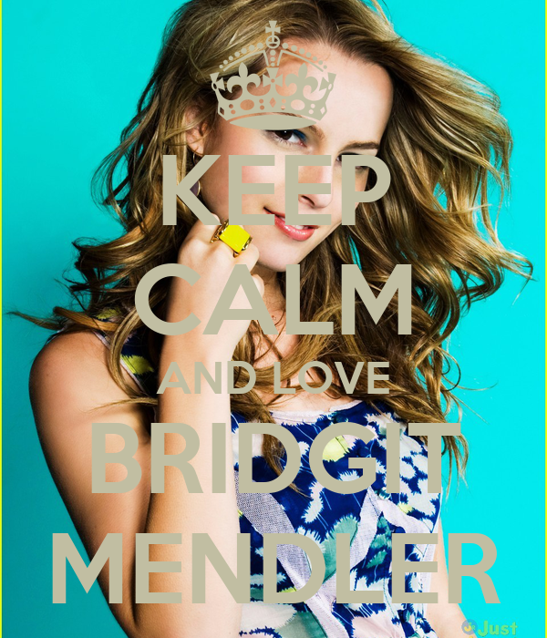 KEEP CALM AND LOVE BRIDGIT MENDLER