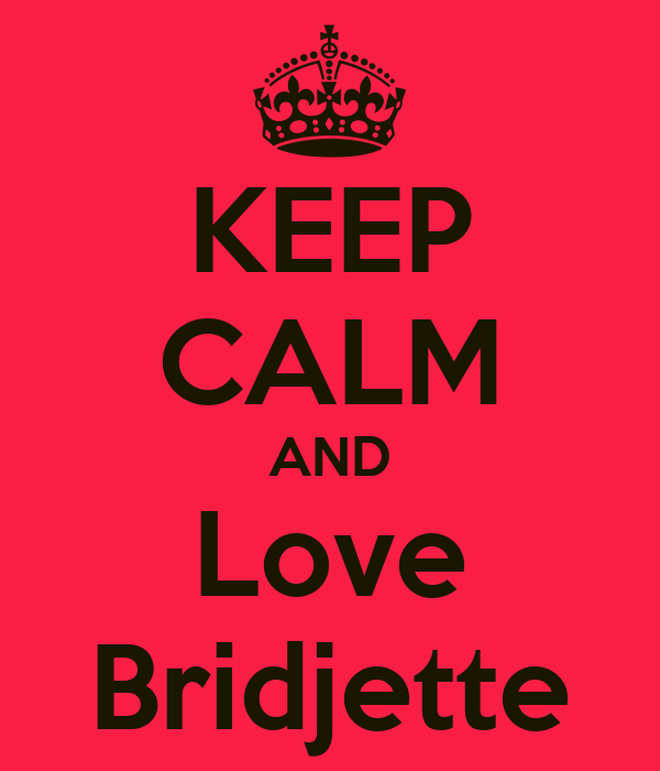 KEEP CALM AND Love Bridjette