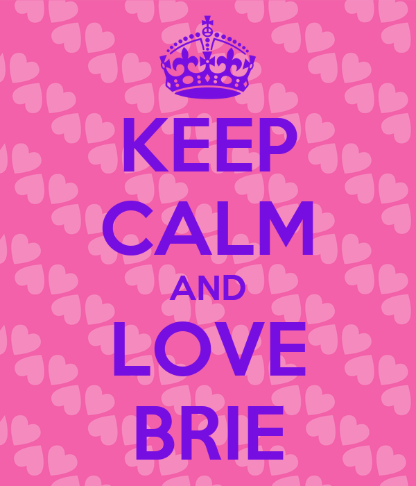 KEEP CALM AND LOVE BRIE