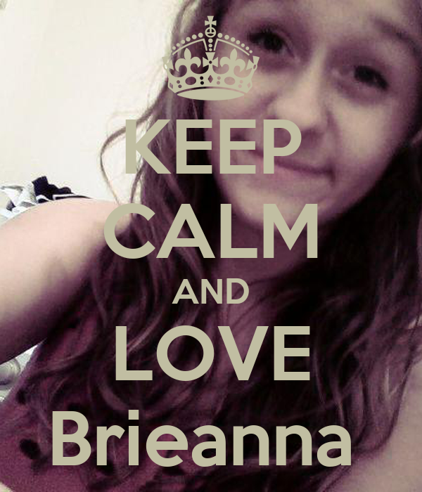 KEEP CALM AND LOVE Brieanna