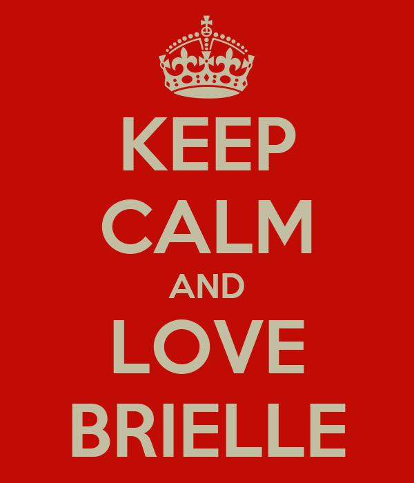KEEP CALM AND LOVE BRIELLE