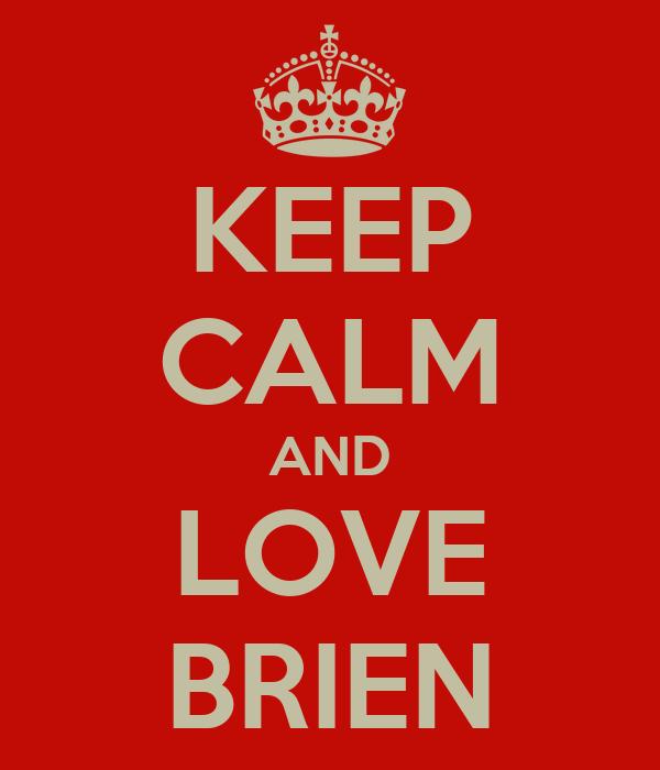 KEEP CALM AND LOVE BRIEN