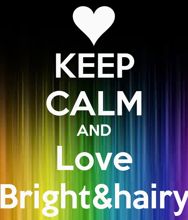 KEEP CALM AND Love Bright&hairy