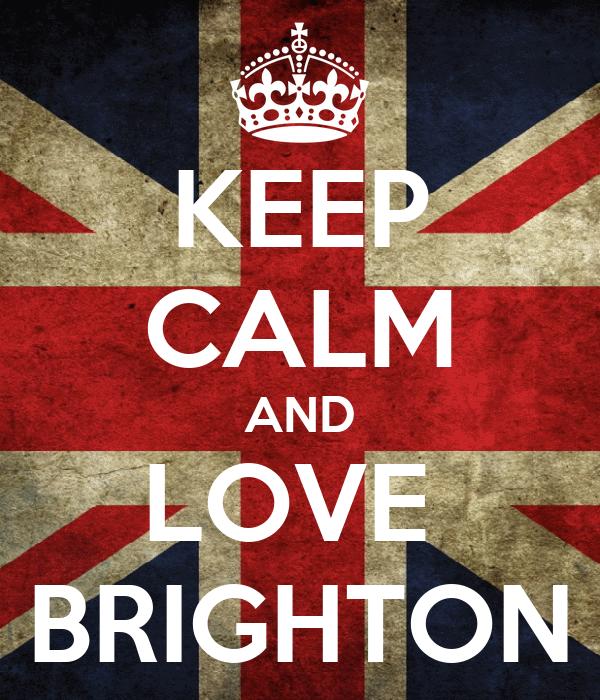 KEEP CALM AND LOVE  BRIGHTON
