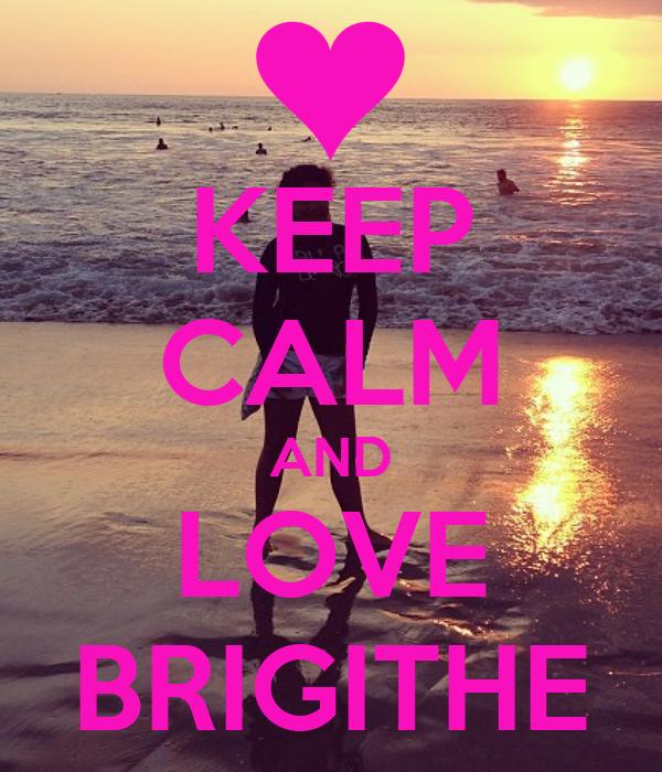 KEEP CALM AND LOVE BRIGITHE