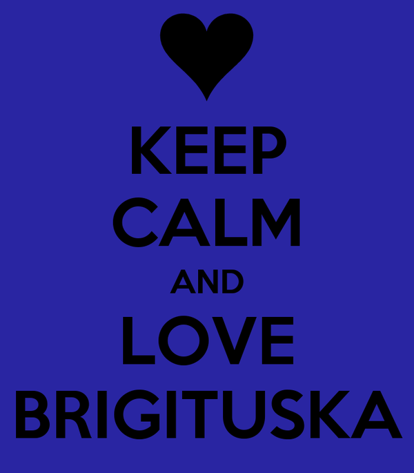 KEEP CALM AND LOVE BRIGITUSKA