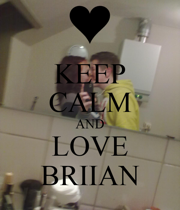 KEEP CALM AND LOVE BRIIAN