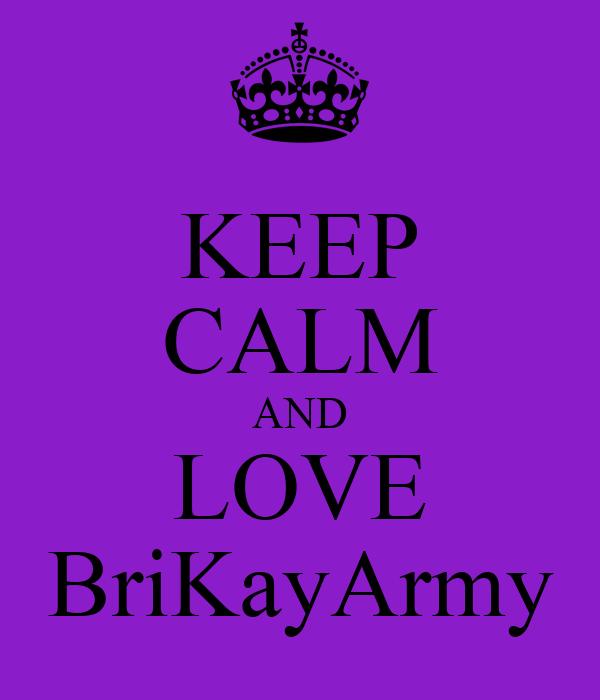 KEEP CALM AND LOVE BriKayArmy