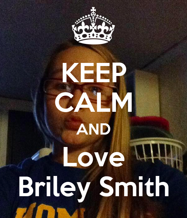 KEEP CALM AND Love Briley Smith