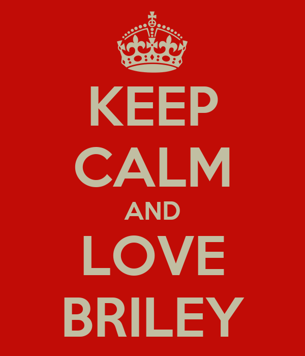 KEEP CALM AND LOVE BRILEY
