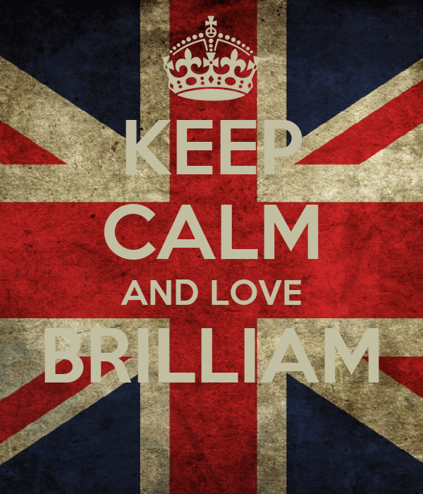 KEEP CALM AND LOVE BRILLIAM