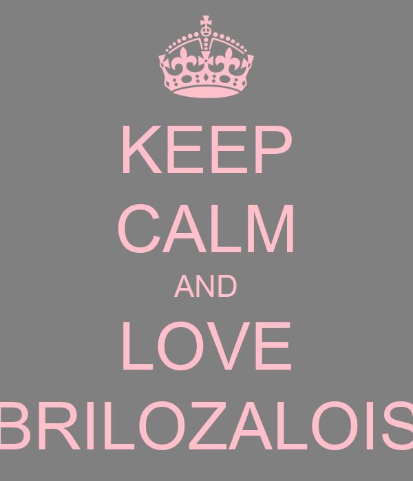 KEEP CALM AND LOVE BRILOZALOIS