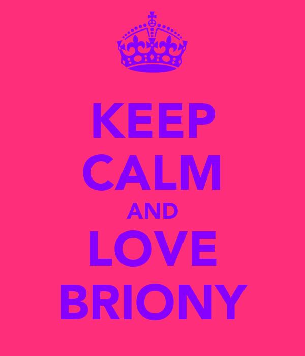 KEEP CALM AND LOVE BRIONY