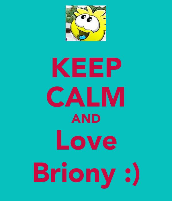 KEEP CALM AND Love Briony :)