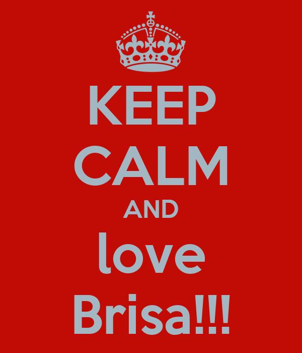 KEEP CALM AND love Brisa!!!