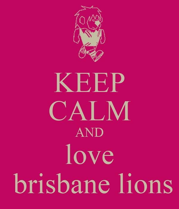 KEEP CALM AND love  brisbane lions