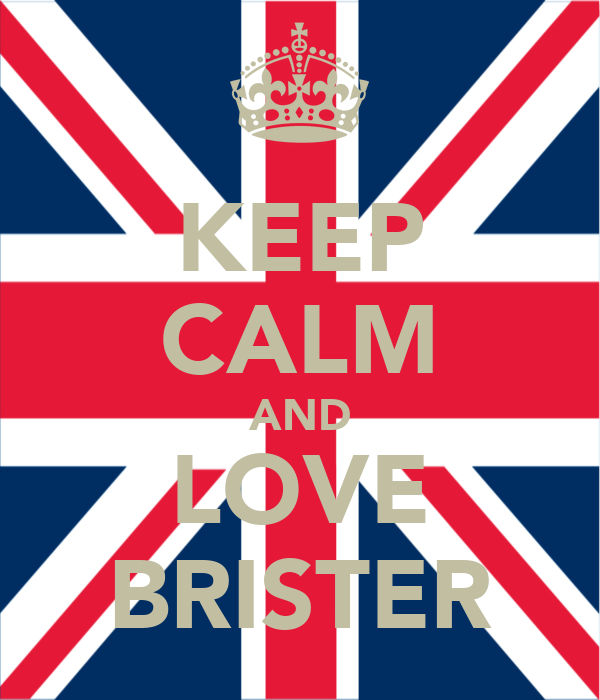 KEEP CALM AND LOVE BRISTER
