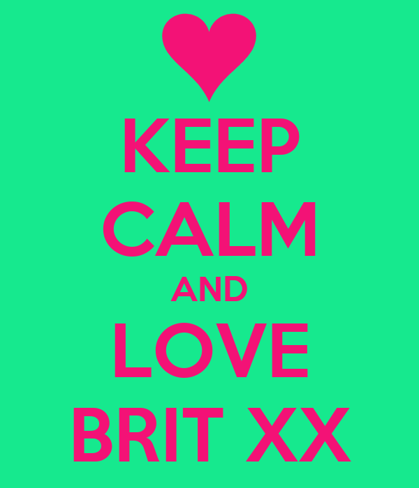 KEEP CALM AND LOVE BRIT XX
