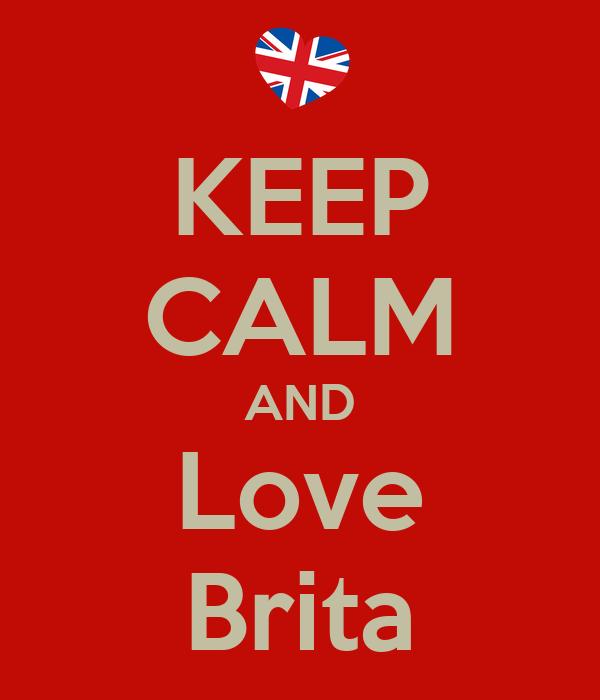 KEEP CALM AND Love Brita