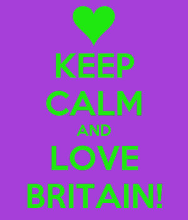 KEEP CALM AND LOVE BRITAIN!