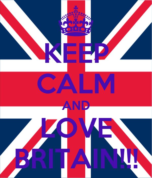 KEEP CALM AND LOVE BRITAIN!!!