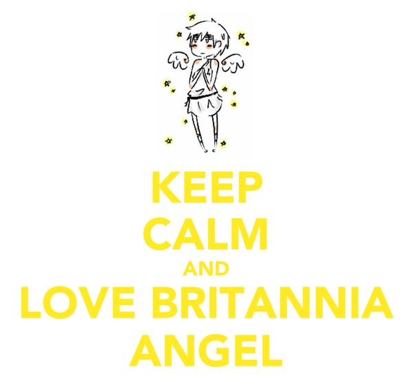 KEEP CALM AND LOVE BRITANNIA ANGEL