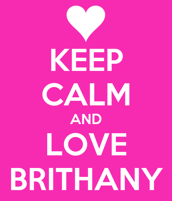 KEEP CALM AND LOVE BRITHANY