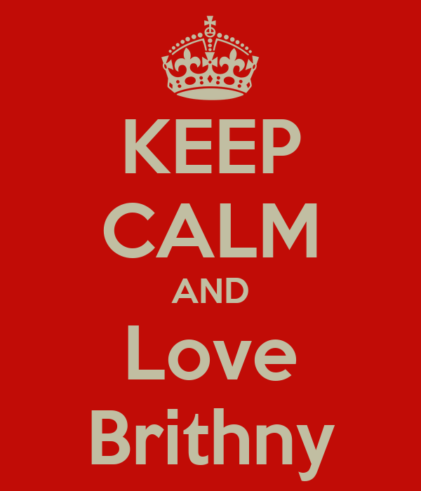 KEEP CALM AND Love Brithny