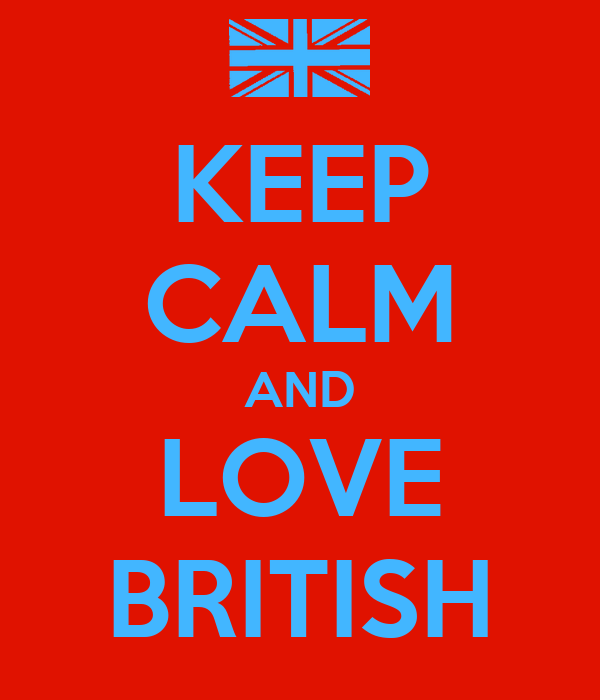 KEEP CALM AND LOVE BRITISH