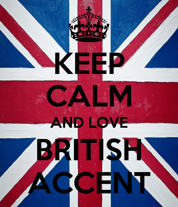 KEEP CALM AND LOVE BRITISH ACCENT