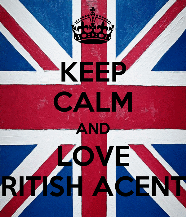 KEEP CALM AND LOVE BRITISH ACENTS