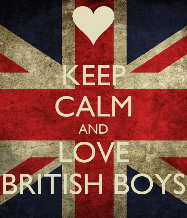 KEEP CALM AND LOVE BRITISH BOYS