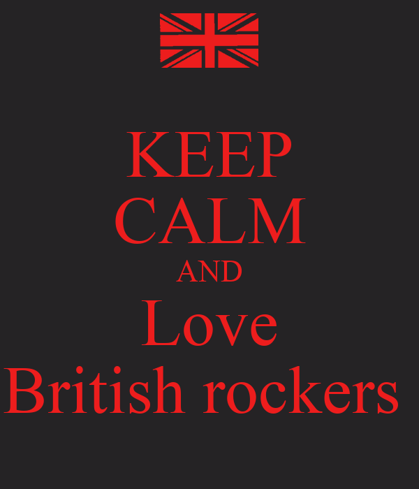 KEEP CALM AND Love British rockers