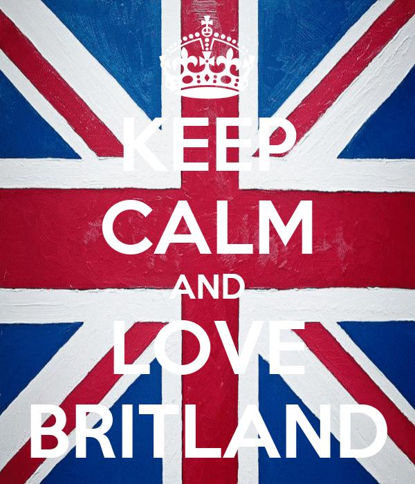KEEP CALM AND LOVE BRITLAND