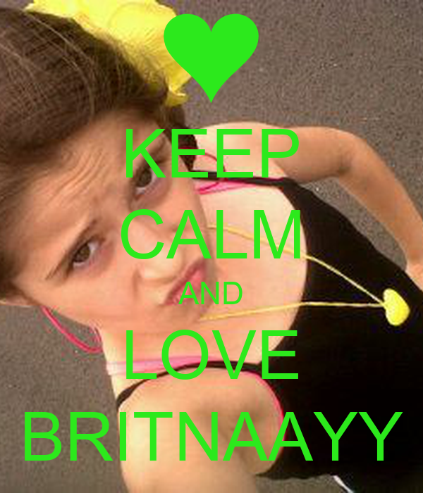 KEEP CALM AND LOVE BRITNAAYY