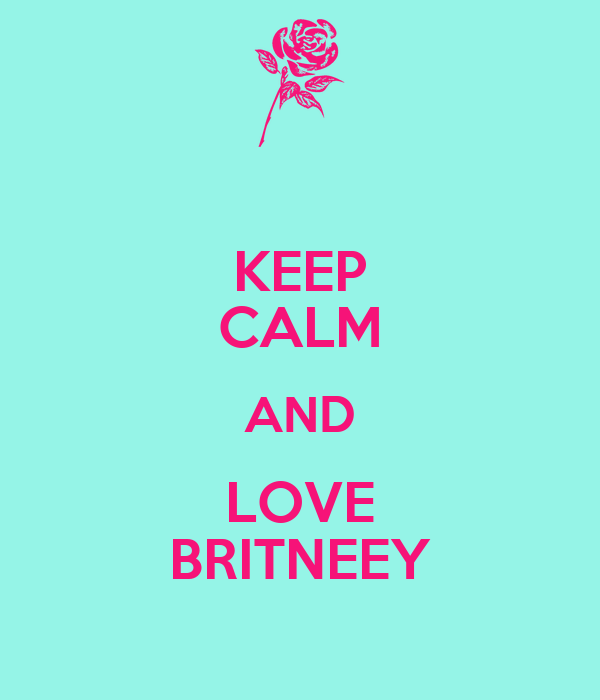 KEEP CALM AND LOVE BRITNEEY