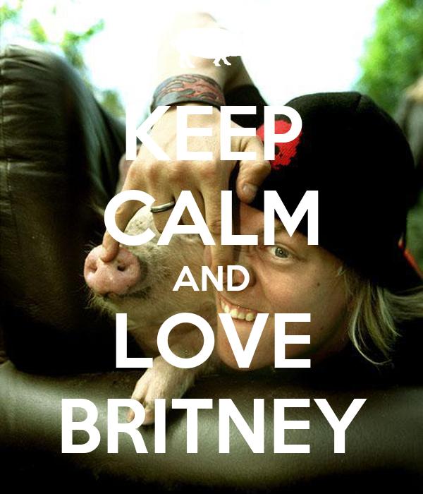 KEEP CALM AND LOVE BRITNEY