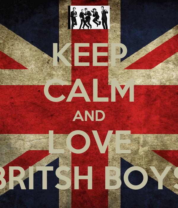 KEEP CALM AND LOVE BRITSH BOYS