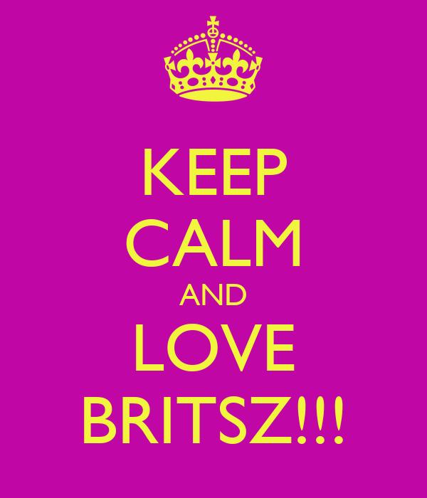 KEEP CALM AND LOVE BRITSZ!!!