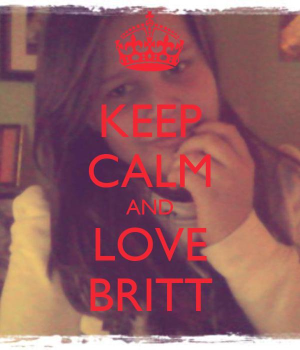 KEEP CALM AND LOVE BRITT
