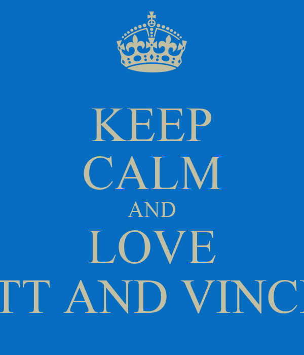 KEEP CALM AND LOVE BRITT AND VINCENT
