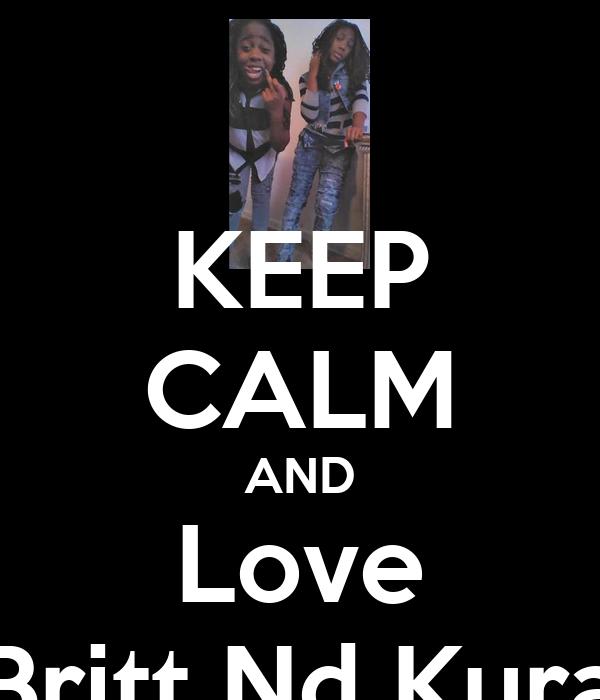 KEEP CALM AND Love Britt Nd Kura