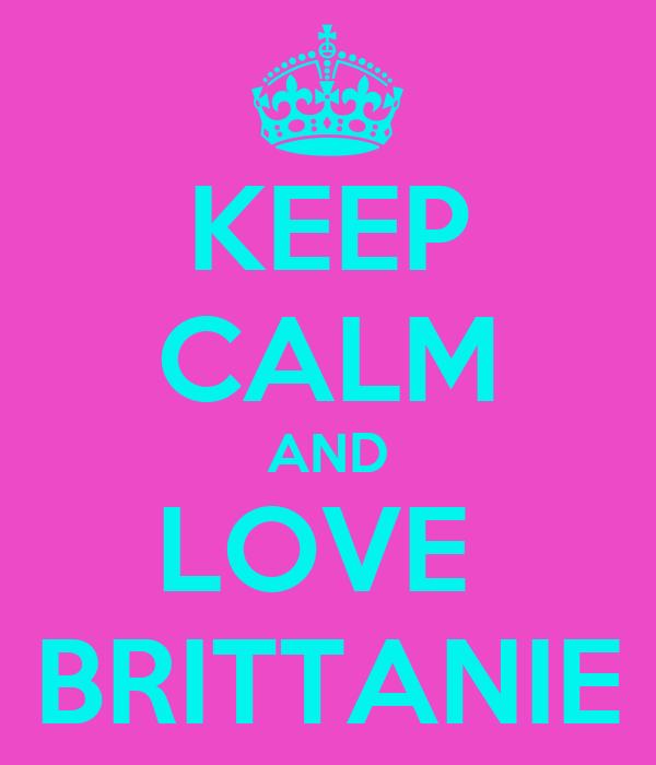 KEEP CALM AND LOVE  BRITTANIE