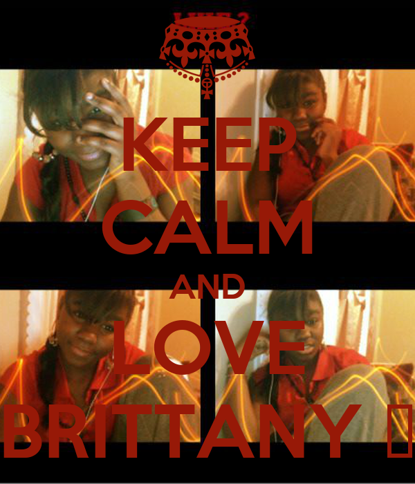 KEEP CALM AND LOVE BRITTANY ❤