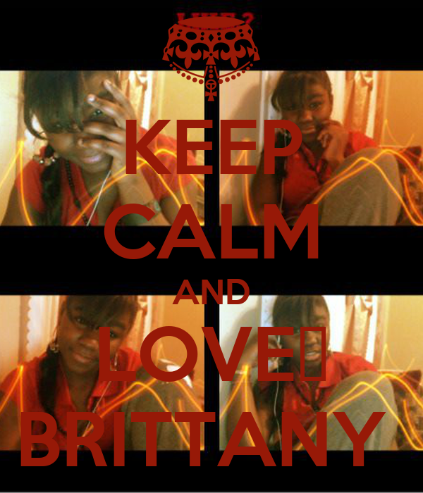 KEEP CALM AND LOVE❤ BRITTANY