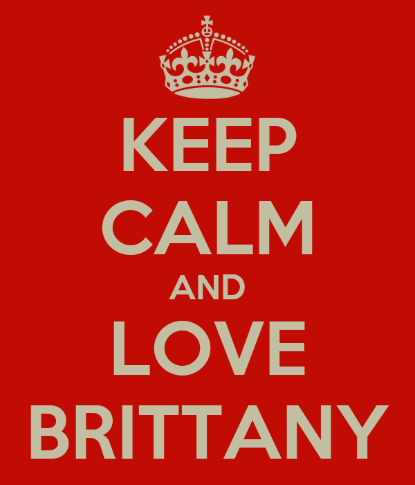 KEEP CALM AND LOVE BRITTANY