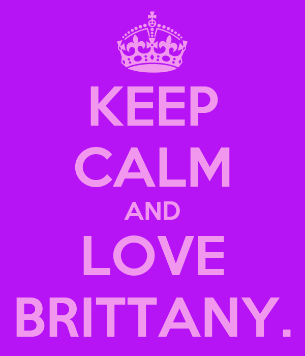 KEEP CALM AND LOVE BRITTANY.
