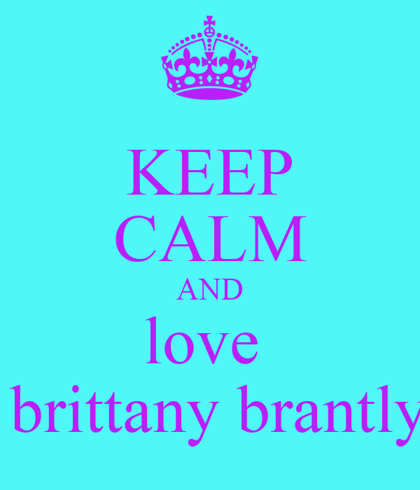 KEEP CALM AND love   brittany brantly