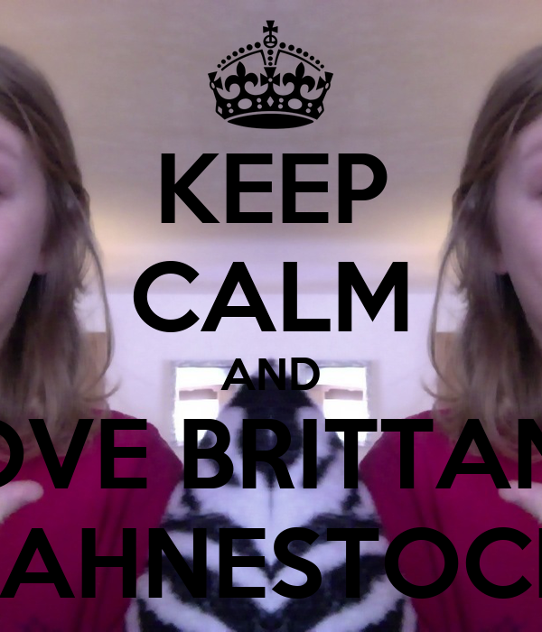KEEP CALM AND LOVE BRITTANY FAHNESTOCK