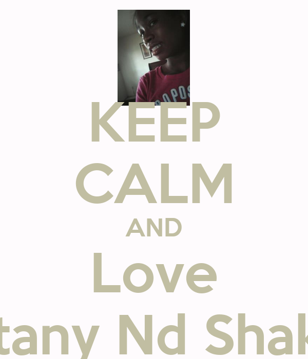 KEEP CALM AND Love Brittany Nd Shakura